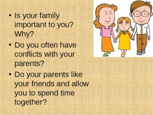 Is your family important to you? Why? Do you often have conflicts with your p