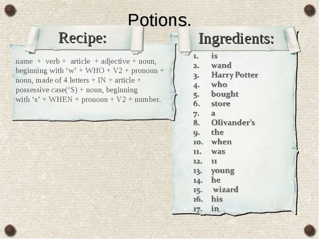 Potions. Recipe: Ingredients: name + verb + article + adjective + noun, begin...