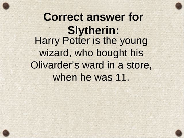 Correct answer for Slytherin: Harry Potter is the young wizard, who bought hi...