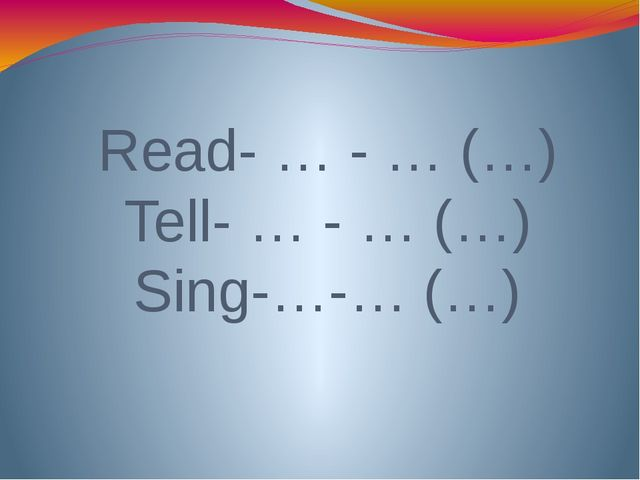 Read- … - … (…) Tell- … - … (…) Sing-…-… (…)