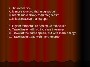 4.The metal zinc is more reactive that magnesium. reacts more slowly than mag