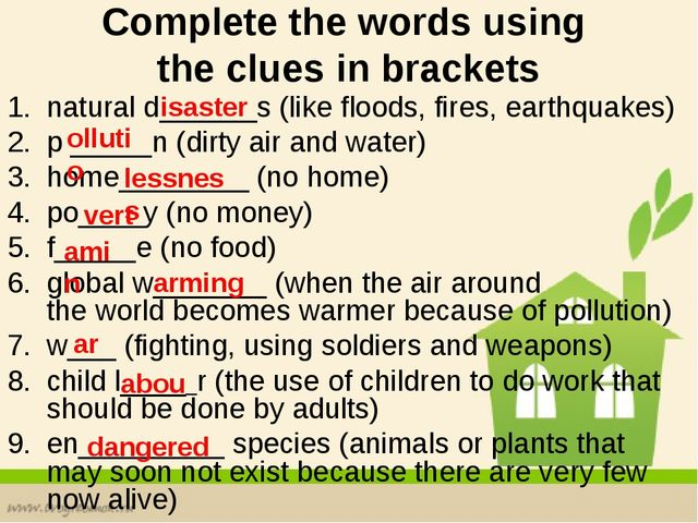 Complete the words using the clues in brackets natural d______s (like floods,...
