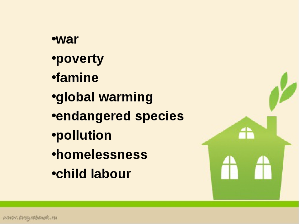 war poverty famine global warming endangered species pollution homelessness...
