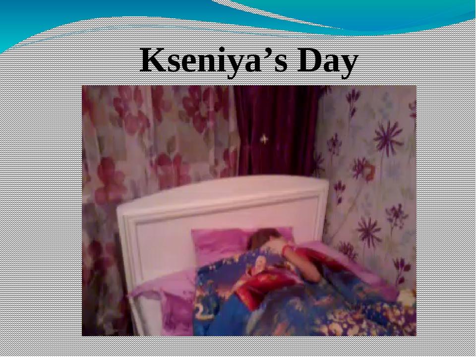 Kseniya's Day
