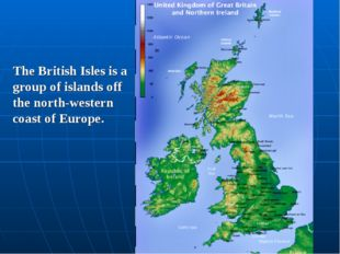 The British Isles is a group of islands off the north-western coast of Europe.