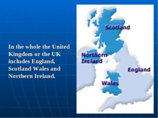 In the whole the United Kingdom or the UK includes England, Scotland Wales an