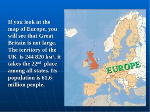 If you look at the map of Europe, you will see that Great Britain is not larg