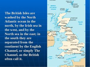 The British Isles are washed by the North Atlantic ocean in the north, by the