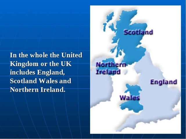 In the whole the United Kingdom or the UK includes England, Scotland Wales an...