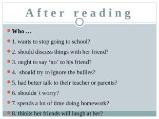 A f t e r r e a d i n g Who … 1. wants to stop going to school? 2. should dis