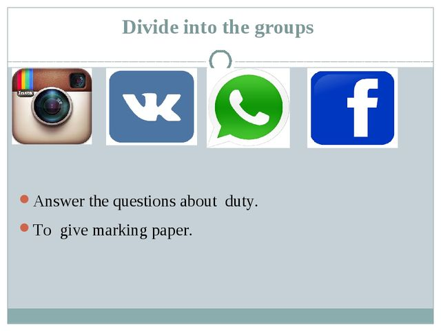 Divide into the groups Answer the questions about duty. To give marking paper.