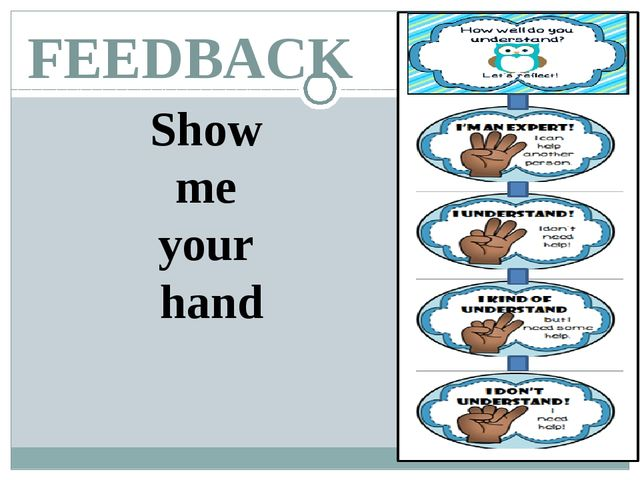 FEEDBACK Show me your hand