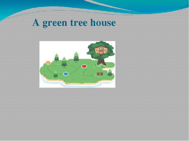 A green tree house