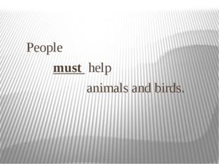 People must help animals and birds.