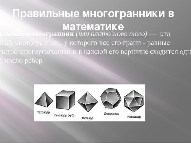 Правильный многогранник (или плато́ново тело) — это выпуклый многогранник, у...