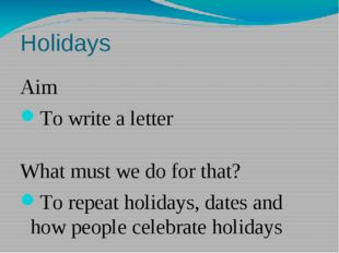 Holidays Aim To write a letter What must we do for that? To repeat holidays,