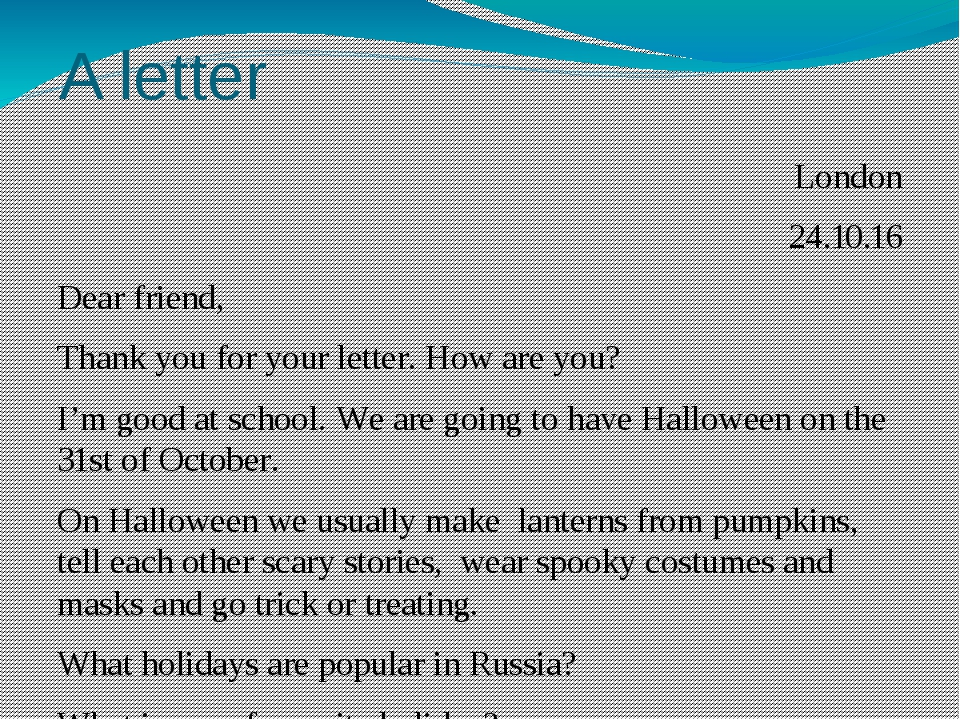 A letter London 24.10.16 Dear friend, Thank you for your letter. How are you?...