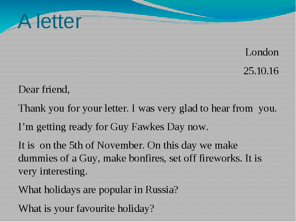 A letter London 25.10.16 Dear friend, Thank you for your letter. I was very g...