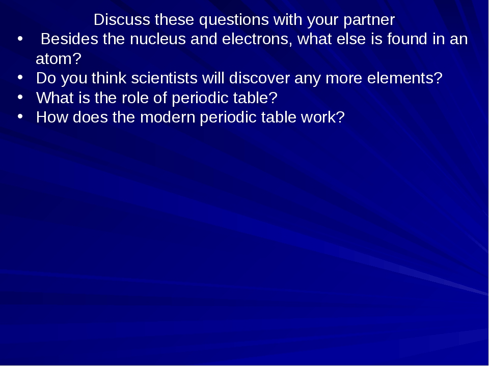 Discuss these questions with your partner Besides the nucleus and electrons,...