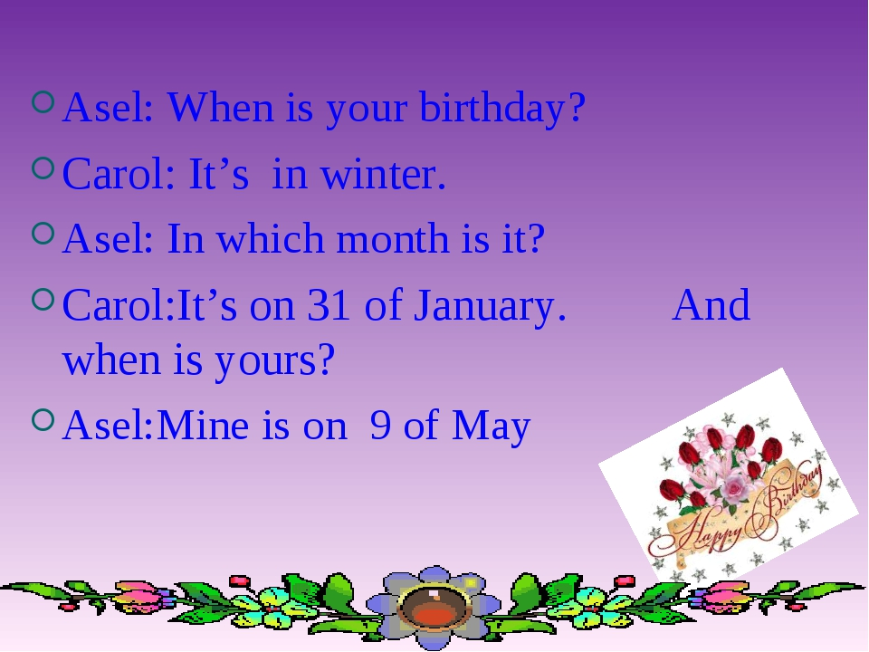 Asel: When is your birthday? Carol: It's in winter. Asel: In which month is i...