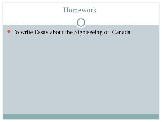 Homework To write Essay about the Sightseeing of Canada