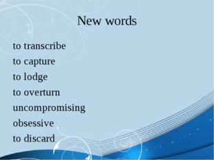 New words to transcribe to capture to lodge to overturn uncompromising obsess