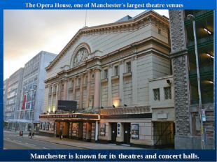The Opera House, one of Manchester's largest theatre venues Manchester is kno