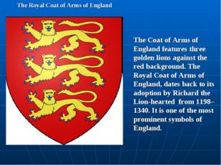 The Royal Coat of Arms of England The Coat of Arms of England features three