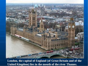London, the capital of England (of Great Britain and of the United Kingdom) l