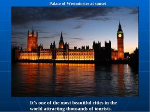 Palace of Westminster at sunset It's one of the most beautiful cities in the
