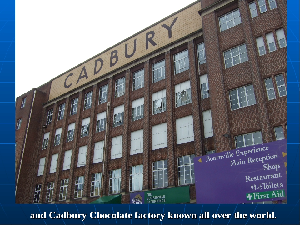and Cadbury Chocolate factory known all over the world.