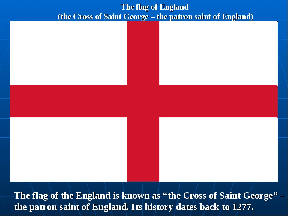 The flag of England (the Cross of Saint George – the patron saint of England)...