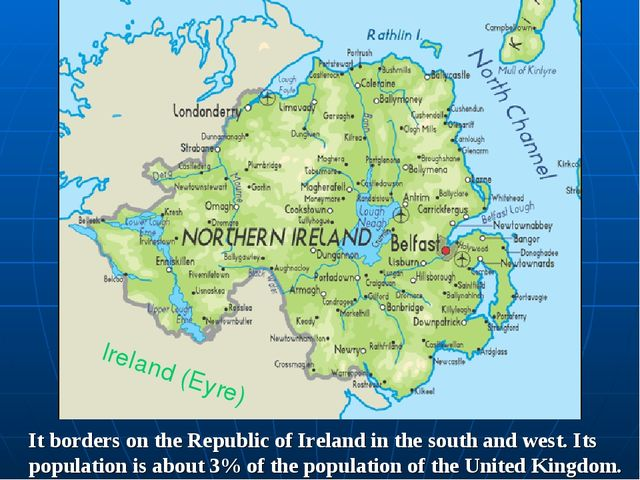Ireland (Eyre) It borders on the Republic of Ireland in the south and west. I...