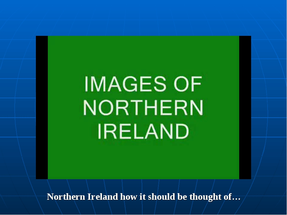 Northern Ireland how it should be thought of…