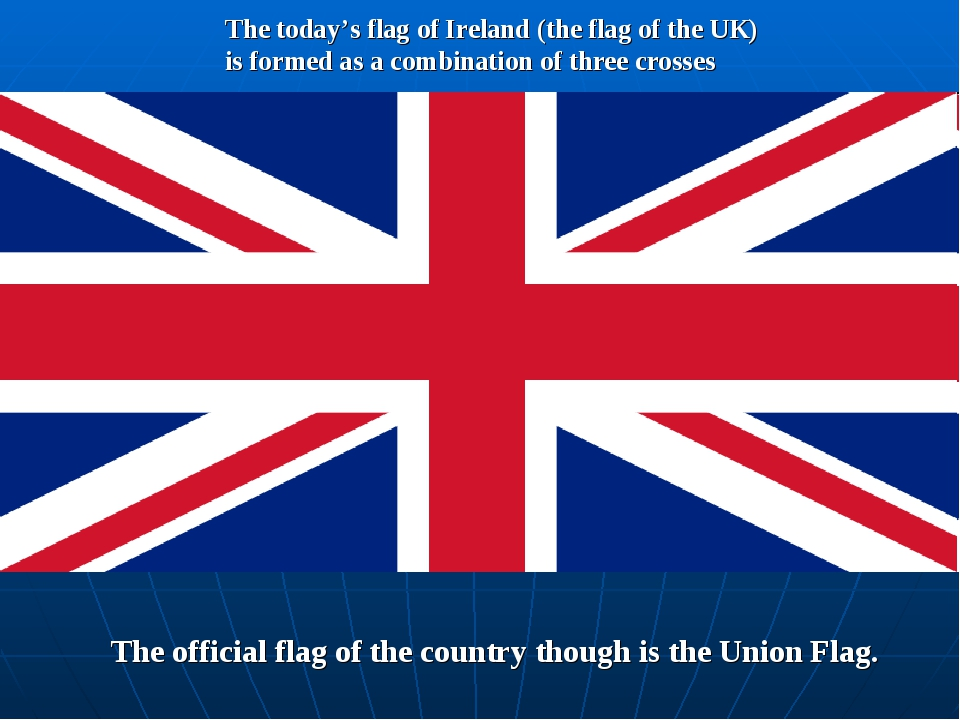 The today's flag of Ireland (the flag of the UK) is formed as a combination o...