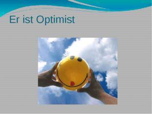 Er ist Optimist