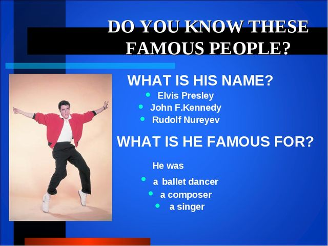 DO YOU KNOW THESE FAMOUS PEOPLE? WHAT IS HIS NAME? Elvis Presley John F.Kenne...