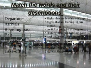 Match the words and their descriptions   Departures Arrivals Boarding pass Be