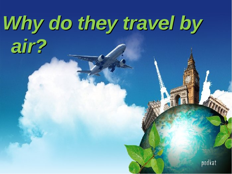 Why do they travel by air?