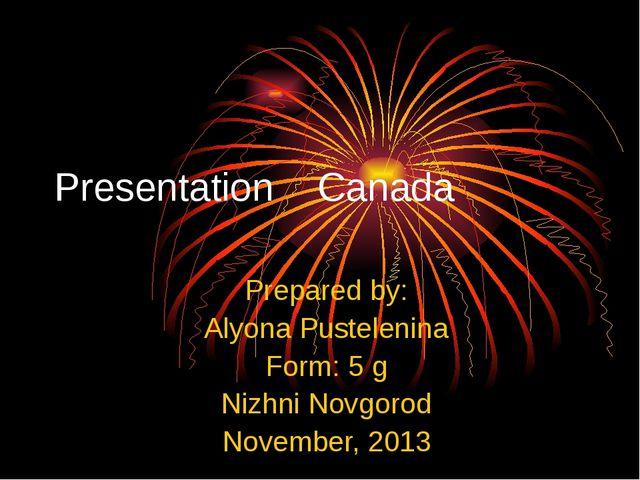 Presentation Canada Prepared by: Alyona Pustelenina Form: 5 g Nizhni Novgorod...