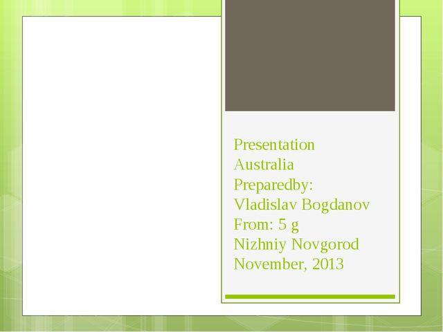 Presentation Australia Preparedby: Vladislav Bogdanov From: 5 g Nizhniy Novgo...
