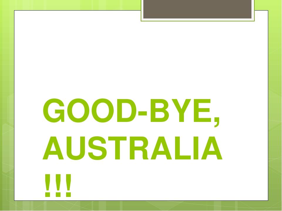 GOOD-BYE, AUSTRALIA !!!