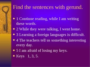 Find the sentences with gerund. 1 Continue reading, while I am writing these