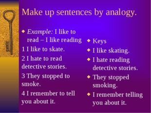 Make up sentences by analogy. Example: I like to read – I like reading 1 I li