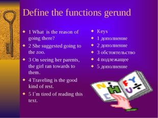 Define the functions gerund 1 What is the reason of going there? 2 She sugges