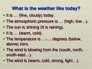 What is the weather like today? It is … (fine, cloudy) today. The atmospheric