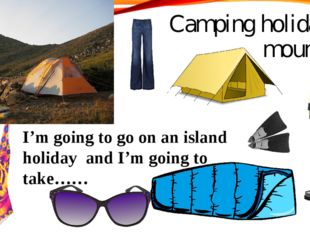 Camping holiday on mountains I'm going to go on an island holiday and I'm goi