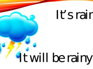 It's rainy It will be rainy