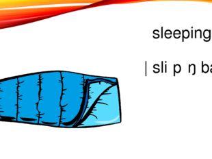 sleeping bag |ˈsliːpɪŋ bæɡ |