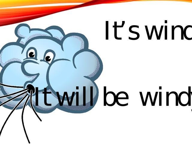 It's windy It will be windy